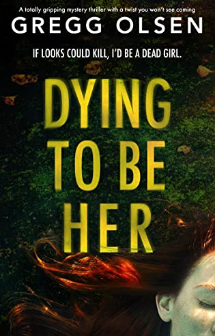 Dying to Be Her by Gregg Olsen