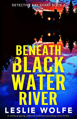 Beneath Blackwater River by Leslie Wolfe
